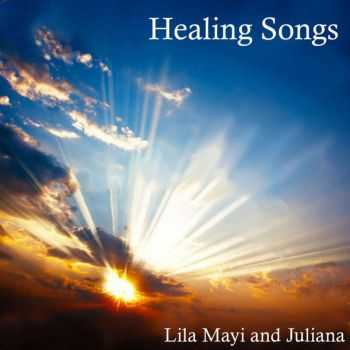 Lila Mayi & Juliana - Healing Songs (2013)
