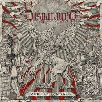 Disparaged - And Babylon Fell (2013)