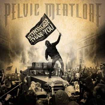 Pelvic Meatloaf - Stronger Than You (2013)