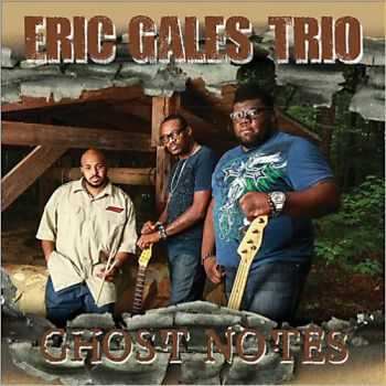 Eric Gales Trio - Ghost Notes 2013