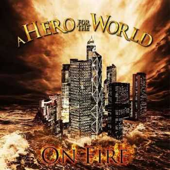 A Hero For The World - On Fire (2013)
