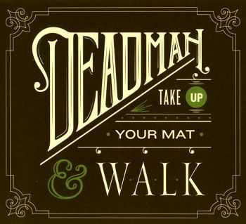 Deadman - Take Up Your Mat and Walk (2011)