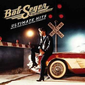 Bob Seger & The Silver Bullet Band - Ultimate Hits: Rock and Roll Never Forgets (2011) Repost