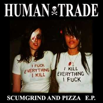 Human Trade - Scumgrind And Pizza (EP) (2013)