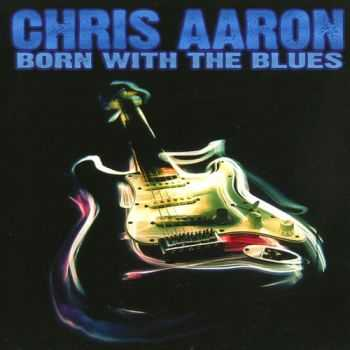 Chris Aaron Band - Born With The Blues (1997)