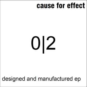 Cause For Effect - Designed And Manufactured (EP) (2013)