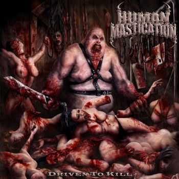 Human Mastication - Driven To Kill (2013)