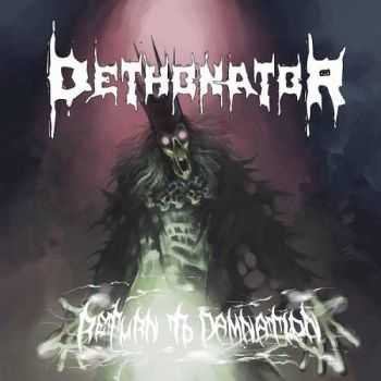 Dethonator - Return to Damnation (2013)