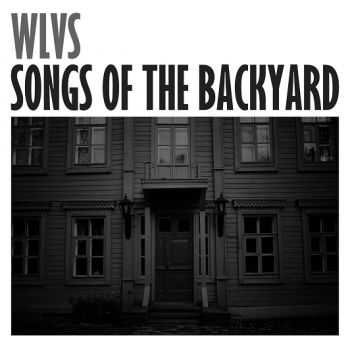 WLVS - Songs Of The Backyard (2013)