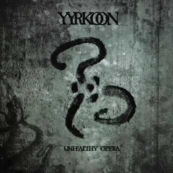Yyrkoon - Unhealthy Opera (2006)