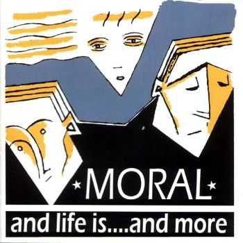 Moral - And Life Is... And More (2007)