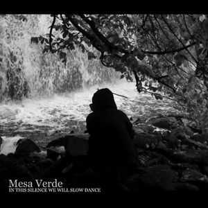 Mesa Verde - In This Silence We Will Slow Dance (2005)