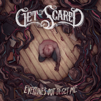 Get Scared - Everyone Is Out To Get Me (2013)