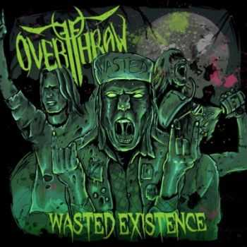 Overthrow - Wasted Existence (2013)