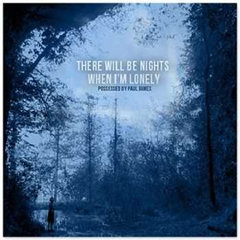 Possessed By Paul James – There Will Be Nights When I'm Lonely (2013)