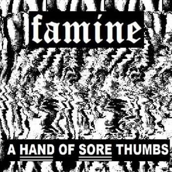 Famine - A Hand of Sore Thumbs  (2013)