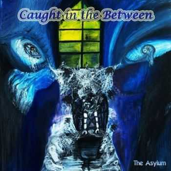Caught In The Between - The Asylum (2013)