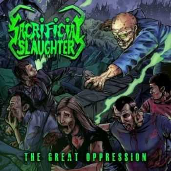 Sacrificial Slaughter - The Great Oppression (2013)