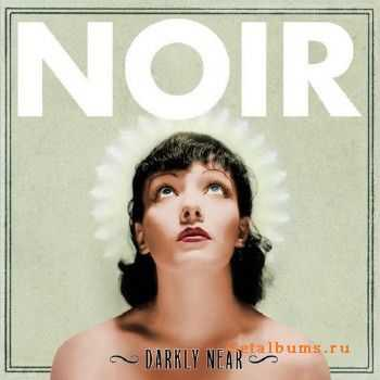 NOIR - Darkly Near (2013)
