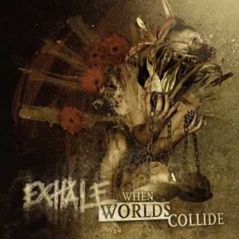 Exhale - When Worlds Collide (2013)