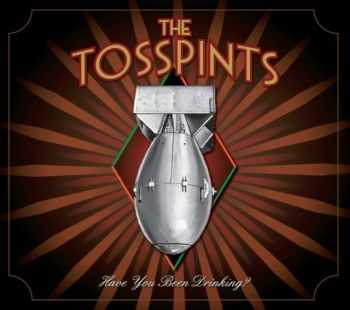 The Tosspints - Have You Been Drinking? (2013)
