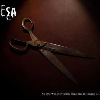ESA - No - One Will Ever Touch You / False In Tongue EP (2013)