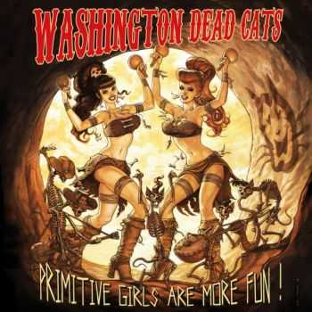 Washington Dead Cats - Primitive Girls Are More Fun  (2013)