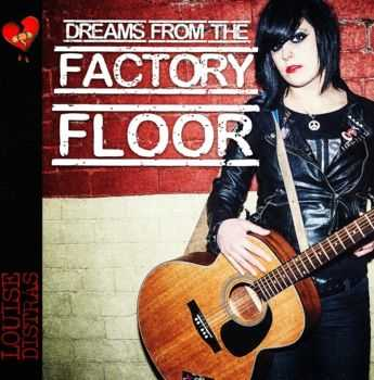 Louise Distras - Dreams From The Factory Floor (2013)