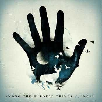 Noah – Among The Wildest Things (2013)