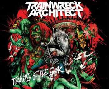 Trainwreck Architect Traits Of The Sick (2013)