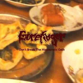 Gorefinger - Don't Break The Hippocratic Oath (2013)