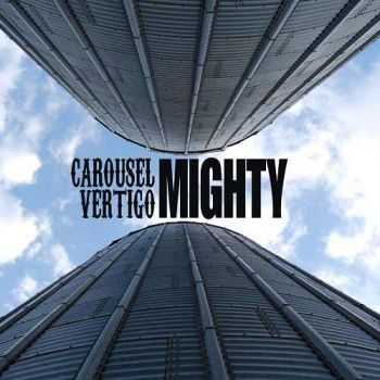 Carousel Vertigo - Mighty (2013)