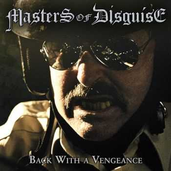 Masters Of Disguise - Back With A Vengeance (2013)