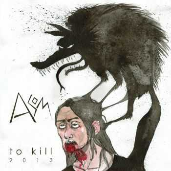 Another Side Of the Mirror (ASOM) - To Kill [EP] (2013)