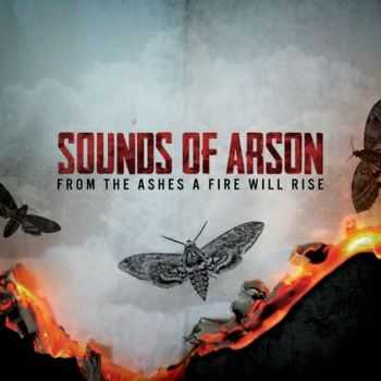 Sounds Of Arson - From The Ashes A Fire Will Rise (2013)
