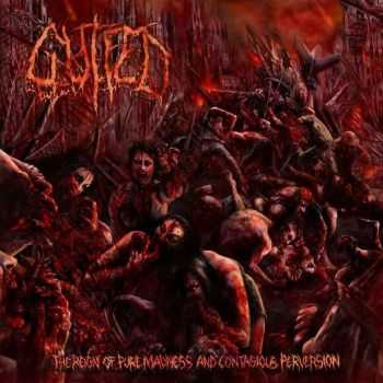 Gutfed - The Reign Of Pure Madness And Contagious Perversion (2012) [LOSSLESS]
