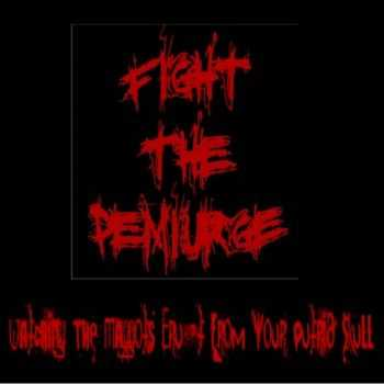 Fight The Demiurge - Watching The Maggots Erupt From Your Putrid Skull (Single) (2013)