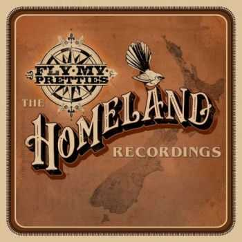 Fly My Pretties - The Homeland Recordings (2013)