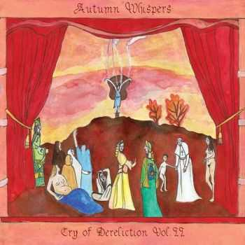 Autumn Whispers - Cry Of Dereliction Vol. II (2013)