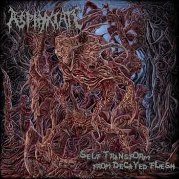Asphyxiate - Self Transform From Decayed Flesh  (2013)