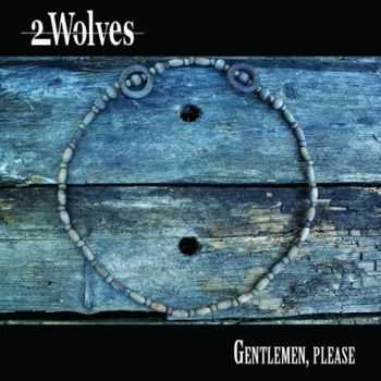 2Wolves - Gentlemen, Please (2011)