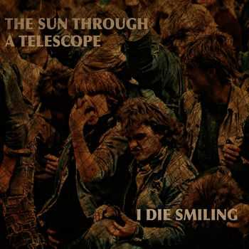 The Sun Through A Telescope - I Die Smiling (2013)