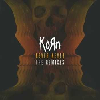 Korn - Never Never: The Remixes [EP] (2013)