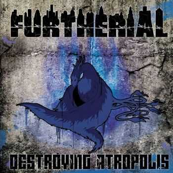 Furtherial - Destroying Atropolis (2013)