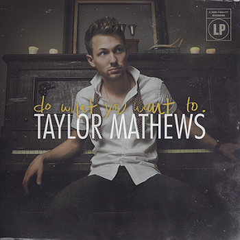 Taylor Mathews � Do What You Want To (2013)