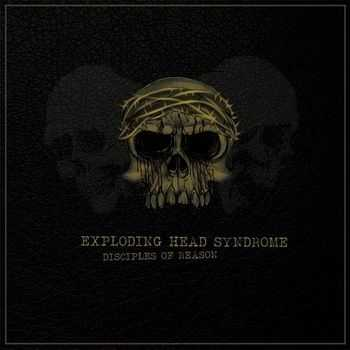 Exploding Head Syndrome - Disciples Of Reason (2013)