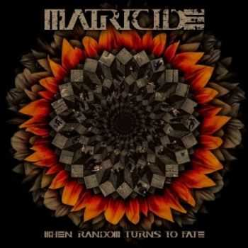 Matricide - When Random Turns To Fate (2013)
