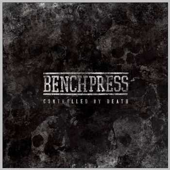 Benchpress - Controlled By Death (2013)