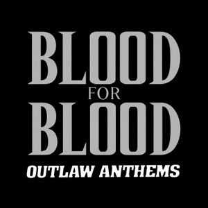 Blood For Blood - Outlaw Anthems (2002)