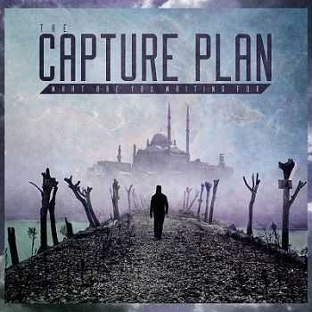 The Capture Plan - What Are You Waiting For (2013)